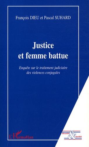 Pascal Suhard et François Dieu - Justice et femme battue - Enquête sur le traitement judiciaire des violences conjugales.