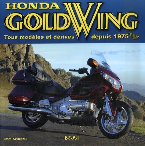 Pascal Szymezak - Honda Gold Wing - Tous modèles et dérivés depuis 1975.