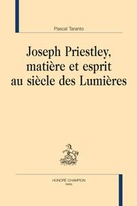 Pascal Taranto - Joseph Priestley, matière et esprit au siècle des Lumières.