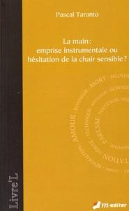 Pascal Taranto - La main : emprise instrumentale ou hésitation de la chair sensible ?.