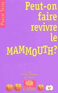 Pascal Tassy - Peut-on faire revivre le mammouth ?.