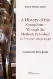Pascal Terrien - A History of the Saxophone Through the Methods Published in France: 1846-1942.