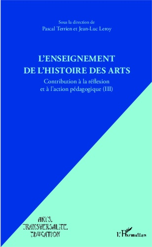 L'enseignement de l'histoire des arts. Contribution à la réflexion et à l'action pédagogique Tome 3