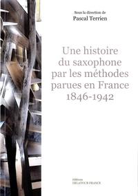 Pascal Terrien - Une histoire du saxophone par les méthodes parues en France (1846-1942).