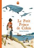 Pascal Teulade - Le petit prince de Calais.