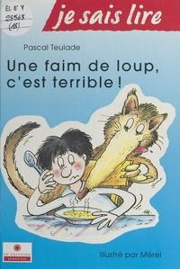 Pascal Teulade - Une faim de loup, c'est terrible !.