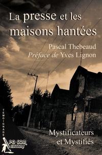 La presse et les maisons hantées - Pascal Thebeaud |