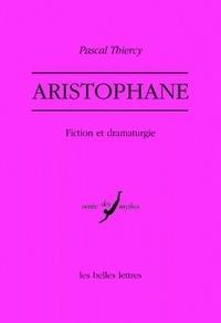 Pascal Thiercy - Aristophane - Fiction et dramaturgie.