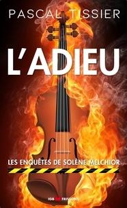 Pascal Tissier - L'Adieu - Les enquêtes de Solène Melchior.