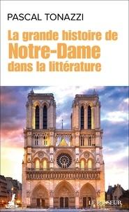 Pascal Tonazzi - La grande histoire de Notre-Dame dans la litterature.