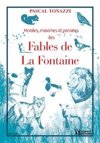 Pascal Tonazzi - Morales, maximes et pensées des Fables de la Fontaine.