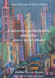 Pascal Tozzi - L'animation socioculturelle, quelle place dans le projet urbain ?.