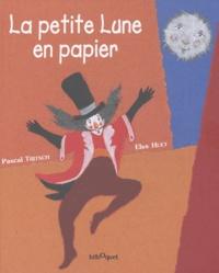 Pascal Tritsch et Elsa Huet - La petite lune en papier.