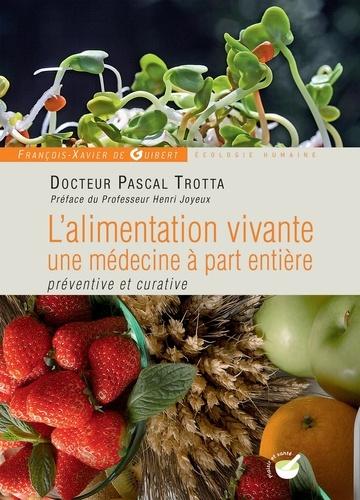 L'alimentation vivante, une médecine à part entière. préventive et curative