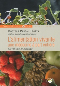 Pascal Trotta - L'alimentation vivante - Une médecine à part entière préventive et curative.