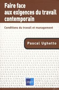 Pascal Ughetto - Faire face aux exigences du travail contemporain - Conditions du travail et management.