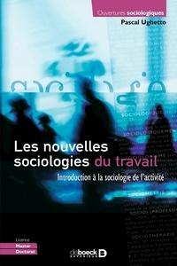 Pascal Ughetto - Les nouvelles sociologies du travail - Introduction à la sociologie de l'activité.