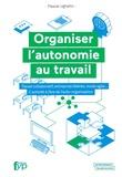 Pascal Ughetto - Organiser l'autonomie au travail - Travail collaboratif, entreprise libérée, mode agile... L'activité à l'ère de l'auto-organisation.