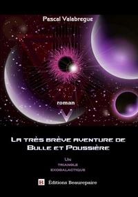 Pascal Valabregue - La très brève aventure de Bulle et Poussière.