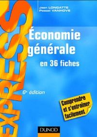 Pascal Vanhove et Jean Longatte - Economie générale en 36 fiches.