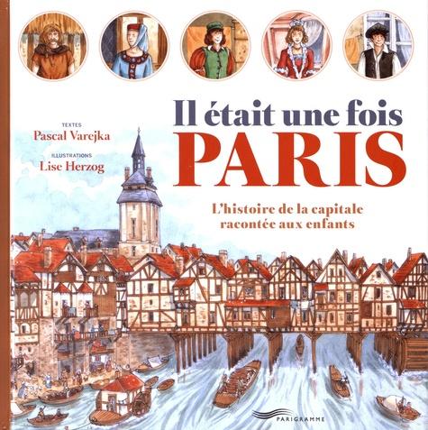 Il était une fois Paris. L'histoire de la capitale racontée aux enfants