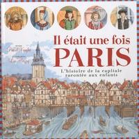 Pascal Varejka et Lise Herzog - Il était une fois Paris - L'histoire de la capitale racontée aux enfants.