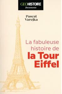 Pascal Varejka - La fabuleuse histoire de la Tour Eiffel.