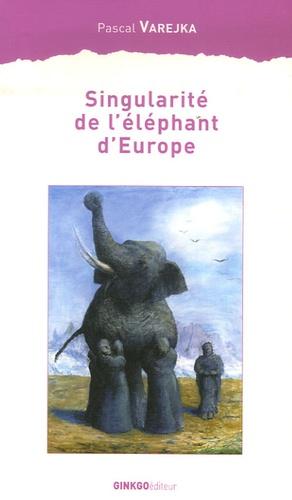 Pascal Varejka - Singularité de l'éléphant d'Europe.