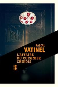 Pascal Vatinel - L'affaire du cuisinier chinois.