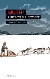 Pascal Vatinel - Mush ! L'incroyable Odyssée.