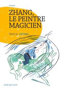 Pascal Vatinel - Zhang, le peintre magicien.