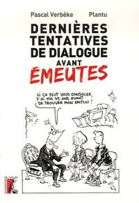 Pascal Verbèke et  Plantu - Dernières tentatives de dialogue avant émeutes ! - Correspondance, destination : espoir.