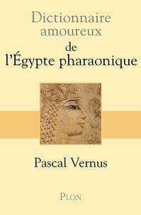 Pascal Vernus - Dictionnaire amoureux de l'Egypte pharaonique.