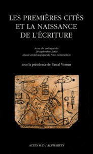 Pascal Vernus - Les premières cités et la naissance de l'écriture - Actes du colloque du 26 septembre 2009, Musée archéologique de Nice-Cemenelum.
