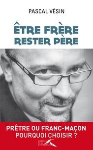 Feriasdhiver.fr Etre frère, rester père - Prêtre ou franc-maçon : pourquoi choisir ? Image