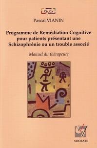 Pascal Vianin - Programme de Remédiation Congitive pour patients présentant une Schizophrénie ou un trouble associé - Manuel du thérapeute.