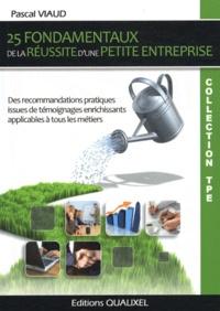 Pascal Viaud - 25 fondamentaux de la réussite d'une petite entreprise.
