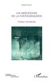 Pascal Vimenet - Un abécédaire de la fantasmagorie (textes de 1985 à 2018) - Tempo ritardando.
