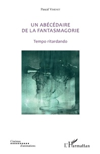 Un abécédaire de la fantasmagorie (textes de 1985 à 2018)- Tempo ritardando - Pascal Vimenet |