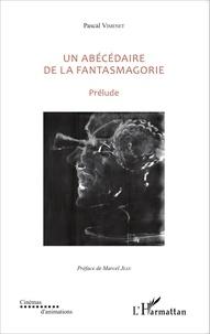 Un abécédaire de la fantasmagorie- Prélude - Pascal Vimenet |