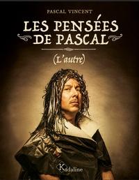 Pascal Vincent - Les pensées de Pascal - (L'autre).