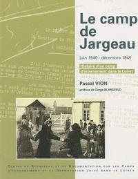 Pascal Vion - Le camp de Jargeau - Juin 1940-décembre 1945 : histoire d'un camp d'internement dans le Loiret.