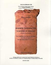 Pascal Vipard - Marmor tauriniacum, le marbre de Thorigny (Vieux, Calvados) - La carrière d'un grand notable gaulois au début du troisième siècle ap. J.-C..