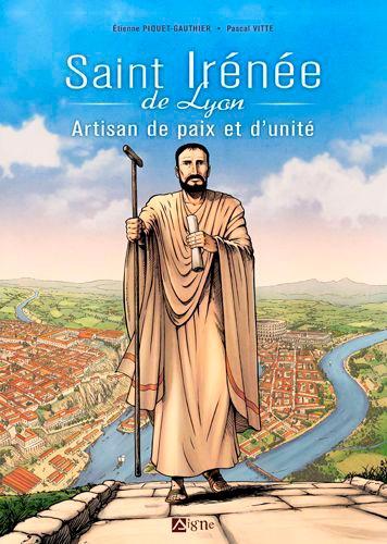 St Irénée de Lyon. Artisan de paix et d'unité