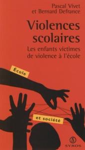 Pascal Vivet et Bernard Defrance - Violences scolaires - Les enfants victimes de violence à l'école.