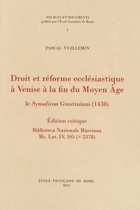 Pascal Vuillemin - Droit et réforme ecclésiastique à Venise à la fin du Moyen Age - Le Synodicon Giustiniani (1438).