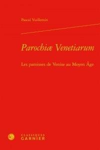 Pascal Vuillemin - Parochiae Venetiarum - Les paroisses de Venise au Moyen Age.