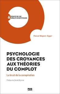 Pascal Wagner-Egger - Psychologie des croyances aux théories du complot - Le bruit de la conspiration.