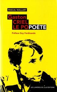 Pascal Wallart - Gaston Criel - Le Popoète.