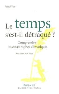 Pascal Yiou - Le temps s'est-il détraqué ? - Comprendre les catastrophes climatiques.